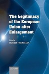 The Legitimacy of the European Union After Enlargement - Jacques J.A. Thomassen, John Forester