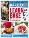 Great British Bake Off: Learn to Bake: 80 easy recipes for all the family - Linda Collister