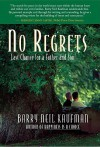 No Regrets: Last Chance for a Father and Son - Barry Neil Kaufman