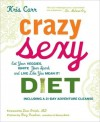 Crazy Sexy Diet: Eat Your Veggies, Ignite Your Spark, and Live Like You Mean It! - Kris Carr, Rory Freedman, Dean Ornish