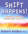 Shift Happens!: Powerful Ways to Transform Your Life - Robert Holden