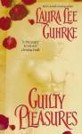 Guilty Pleasures (Guilty Series, #1) - Laura Lee Guhrke