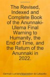 The Revised, Indexed and Complete Book of the Anunnaki-Ulema Final Warning to Humanity, the End of Time, and the Return of the Anunnaki in 2022. - Maximillien de Lafayette, Germain Lumiere, Germain Lumiere/ Maximillien de Lafayette