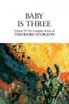 Baby Is Three: Volume VI: The Complete Stories of Theodore Sturgeon: 6 - Theodore Sturgeon, Paul Williams, David Crosby