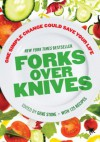 Forks Over Knives: : The Plant-Based Way to Health - Gene Stone, T. Colin Campbell, Caldwell B. Esselstyn
