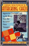 Attacking Chess: Aggressive Strategies and Inside Moves from the U.S. Junior Chess Champion (Fireside Chess Library) - Josh Waitzkin, Fred Waitzkin