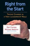 Right From The Start: Taking Charge In A New Leadership Role - Dan Ciampa, Michael D. Watkins, Michael Watkins