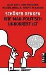 Schöner Denken: Wie man politisch unkorrekt ist - Josef Joffe, Dirk Maxeiner, Michael Miersch, Henryk M. Broder