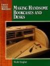 Secrets of successful woodworking: making handsome bookcases and desks - Nick Engler