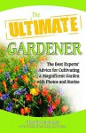 The Ultimate Gardener: The Best Experts' Advice for Cultivating a Magnificent Garden with Photos and Stories - Charlie Nardozzi, Health Communications