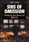 Sins of Omission: Shaping News at CBC - Barry Cooper
