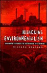 Hijacking Environmentalism: Corporate Responses to Sustainable Development - Richard Welford
