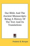 Our Bible & the Ancient Manuscripts: Being a History of the Text & Its Translations - Frederic G. Kenyon