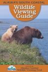 Alaska's South Coastal Wildlife Viewing Guide - Ketherine Hocker, Sonya Senkowsky, Riley Woodford, Beth Peluso, Karla Hart, Cindy Lagoudakis