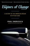 Engines of Change: A History of the American Dream in Fifteen Cars - Paul Ingrassia