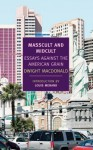 Masscult and Midcult: Essays Against the American Grain - Dwight Macdonald, John Summers, Louis Menand