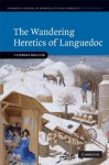 The Wandering Heretics of Languedoc (Cambridge Studies in Medieval Life and Thought: Fourth Series) - Caterina Bruschi