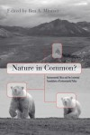 Nature in Common?: Environmental Ethics and the Contested Foundations of Environmental Policy - Ben A. Minteer