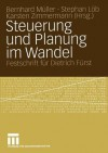 Steuerung Und Planung Im Wandel: Festschrift Fur Dietrich Furst - Bernhard Müller, Stephan Löb, Karsten Zimmermann