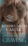 Immortal Craving (Dark Dynasties) - Kendra Leigh Castle