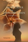 Die Tochter der Unsterblichen (Unsterblichen-Epos 1) - Dania Dicken