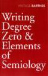Writing Degree Zero & Elements of Semiology (Vintage Classics) - Roland Barthes, Annette Lavers, Colin Smith