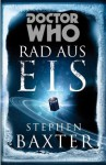 Doctor Who: Rad aus Eis (German Edition) - Stephen Baxter, Claudia Kern