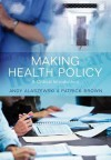 Making Health Policy: A Critical Introduction - Andy Alaszewski, Patrick Brown