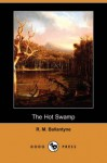 The Hot Swamp - R.M. Ballantyne