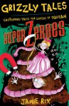 Grizzly Tales: Superzeroes: Cautionary Tales for Lovers of Squeam! - Jamie Rix