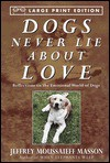 Dogs Never Lie About Love: Reflections on the Emotional World of Dogs - Jeffrey Moussaieff Masson