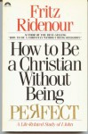 How to Be a Christian Without Being Perfect : A Life-Related Study of I John - Fritz Ridenour
