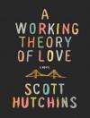 A Working Theory of Love - Scott Hutchins, Rob Shapiro