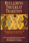 Reclaiming The Great Tradition: Evangelicals, Catholics & Orthodox In Dialogue - James S. Cutsinger