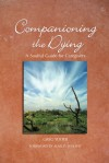 Companioning the Dying: A Soulful Guide for Caregivers - Greg Yoder, Alan D. Wolfelt