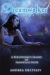 Dreamwalker: A Persephone's League of Immortals Book One - Andrea Heltsley