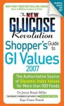 The New Glucose Revolution Shopper's Guide to GI Values 2007: The Authoritative Source of Glycemic Index Values for More than 500 Foods (Glucose Revolution) - Jennie Brand-Miller, Kaye Foster-Powell M. Nutr & Diet