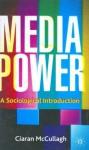 Media Power: A Sociological Introduction - Ciaran McCullagh, Jo Campling