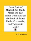 Great Book of Magical Art, Hindu Magic and East Indian Occultism and the Book of Secret Hindu, Ceremonial, and Talismanic Magic - L.W. de Laurence