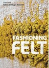 Fashioning Felt - Susan Brown, Matilda McQuaid, Andrew Dent, Christine Mortens