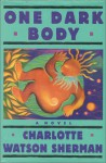 One Dark Body - Charlotte Watson Sherman
