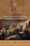 The Tea Party Papers: A Collection of Essays to the Tea Party Patriots - Bill Miller