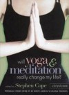 Will Yoga & Meditation Really Change My Life?: Personal Stories from 25 of North America's Leading Teachers; A Kripalu Book - Stephen Cope