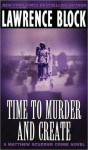 Time to Murder and Create (Matthew Scudder, #2) - Lawrence Block