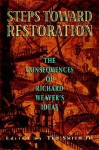 Steps Toward Restoration: The Consequences of Richard Weaver's Ideas - Marion Montgomery, Ted J. Smith III, M. Stanton Evans, George H. Nash, Ted J. Smith