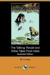 The Talking Thrush and Other Tales from India (Illustrated Edition) (Dodo Press) - W. Crooke, W.H.D. Rouse, W. H. Robinson