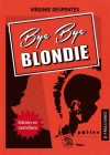 Bye Bye Blondie - Virginie Despentes, Genderhacker