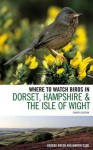 Where to Watch Birds in Dorset, Hampshire and the Isle of Wight - George Green, Martin Cade