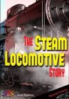 The Steam Locomotive Story - Scott Slaughter