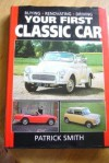 Your First Classic Car: Buying, Renovating and Driving - Patrick Smith